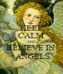 KEEP CALM AND BELIEVE IN   ANGELS - Personalised Poster A4 size