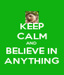 KEEP CALM AND  BELIEVE IN ANYTHING - Personalised Poster A4 size