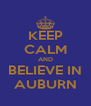 KEEP CALM AND BELIEVE IN AUBURN - Personalised Poster A4 size