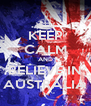 KEEP CALM AND BELIEVE IN AUSTRALIA - Personalised Poster A4 size