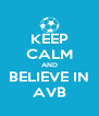 KEEP CALM AND BELIEVE IN AVB - Personalised Poster A4 size