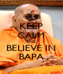 KEEP CALM AND BELIEVE IN BAPA - Personalised Poster A4 size