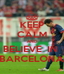 KEEP CALM AND BELIEVE  IN  BARCELONA - Personalised Poster A4 size