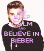 KEEP CALM AND  BELIEVE IN  BIEBER - Personalised Poster A4 size