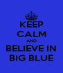 KEEP CALM AND BELIEVE IN BIG BLUE - Personalised Poster A4 size