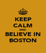 KEEP CALM AND BELIEVE IN BOSTON - Personalised Poster A4 size