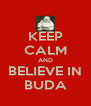 KEEP CALM AND BELIEVE IN BUDA - Personalised Poster A4 size