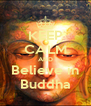 KEEP CALM AND Believe in Buddha - Personalised Poster A4 size
