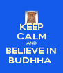 KEEP CALM AND BELIEVE IN BUDHHA  - Personalised Poster A4 size