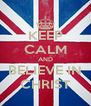 KEEP CALM AND BELIEVE IN CHRIST - Personalised Poster A4 size