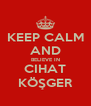 KEEP CALM AND BELIEVE IN CIHAT KÖŞGER - Personalised Poster A4 size
