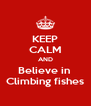 KEEP CALM AND Believe in  Climbing fishes - Personalised Poster A4 size