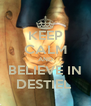 KEEP CALM AND BELIEVE IN DESTIEL  - Personalised Poster A4 size