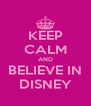 KEEP CALM AND BELIEVE IN DISNEY - Personalised Poster A4 size