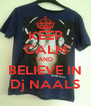 KEEP CALM AND BELIEVE IN Dj NAALS - Personalised Poster A4 size