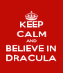 KEEP CALM AND BELIEVE IN DRACULA - Personalised Poster A4 size