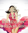 KEEP CALM AND BELIEVE IN  DREAM GIRL - Personalised Poster A4 size