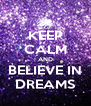 KEEP CALM AND BELIEVE IN DREAMS - Personalised Poster A4 size