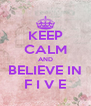 KEEP CALM AND BELIEVE IN F I V E - Personalised Poster A4 size