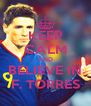 KEEP CALM AND BELIEVE IN F. TORRES - Personalised Poster A4 size