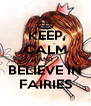 KEEP CALM AND BELIEVE IN FAIRIES - Personalised Poster A4 size