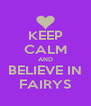 KEEP CALM AND BELIEVE IN FAIRYS - Personalised Poster A4 size