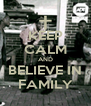 KEEP CALM AND BELIEVE IN FAMILY - Personalised Poster A4 size