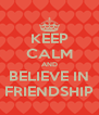 KEEP CALM AND BELIEVE IN FRIENDSHIP - Personalised Poster A4 size
