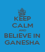 KEEP CALM AND BELIEVE IN GANESHA - Personalised Poster A4 size