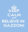 KEEP CALM AND BELIEVE IN  GAZZONI - Personalised Poster A4 size