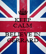 KEEP CALM AND BELIEVE IN GERRARD - Personalised Poster A4 size