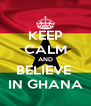 KEEP CALM AND BELIEVE  IN GHANA - Personalised Poster A4 size