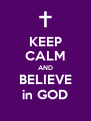 KEEP CALM AND BELIEVE in GOD - Personalised Poster A4 size