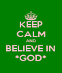 KEEP CALM AND BELIEVE IN *GOD* - Personalised Poster A4 size