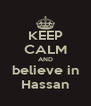 KEEP CALM AND believe in Hassan - Personalised Poster A4 size
