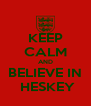 KEEP CALM AND BELIEVE IN  HESKEY - Personalised Poster A4 size