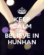 KEEP CALM AND BELIEVE IN HUNHAN - Personalised Poster A4 size