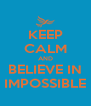 KEEP CALM AND BELIEVE IN IMPOSSIBLE - Personalised Poster A4 size
