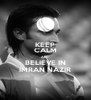KEEP CALM AND BELIEVE IN IMRAN NAZIR - Personalised Poster A4 size