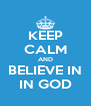 KEEP CALM AND BELIEVE IN IN GOD - Personalised Poster A4 size