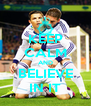 KEEP CALM AND BELIEVE IN IT - Personalised Poster A4 size