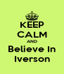 KEEP CALM AND Believe In Iverson - Personalised Poster A4 size