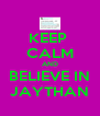 KEEP  CALM AND BELIEVE IN JAYTHAN - Personalised Poster A4 size