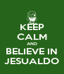 KEEP CALM AND BELIEVE IN JESUALDO - Personalised Poster A4 size