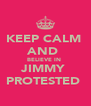 KEEP CALM  AND  BELIEVE IN  JIMMY  PROTESTED  - Personalised Poster A4 size
