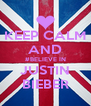KEEP CALM AND #BELIEVE IN JUSTIN BIEBER - Personalised Poster A4 size