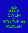 KEEP CALM AND BELIEVE IN KESLER - Personalised Poster A4 size