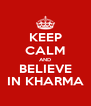 KEEP CALM AND BELIEVE IN KHARMA - Personalised Poster A4 size