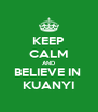 KEEP CALM AND BELIEVE IN  KUANYI - Personalised Poster A4 size
