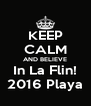 KEEP CALM AND BELIEVE In La Flin! 2016 Playa - Personalised Poster A4 size